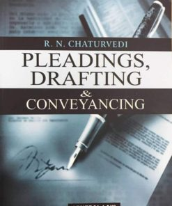CLP's Pleadings, Drafting and Conveyancing by R.N. Chaturvedi - 5th Edition 2018