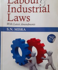 CLP's Labour & Industrial Laws (With Latest Amendments) by S.N. Misra 29th Edition 2019