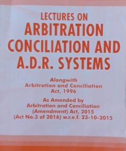 Lectures on Arbitration, Conciliation and A.D.R. Systems by Dr. Rega Surya Rao