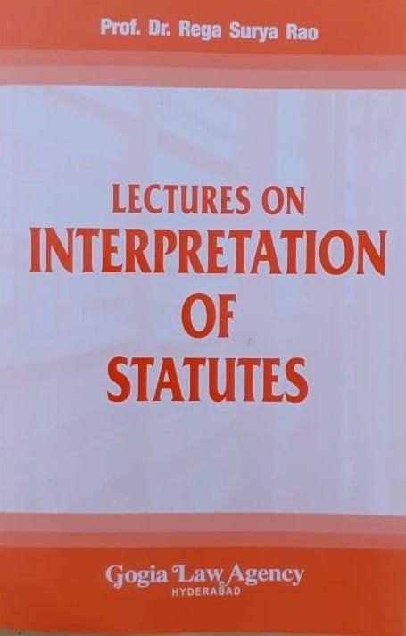 Lectures on Interpretation of Statutes by Dr. Rega Surya Rao Reprint 2019