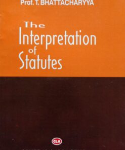 CLA's The Interpretation of Statutes by Prof. T. Bhattacharya - 11th Edition 2020