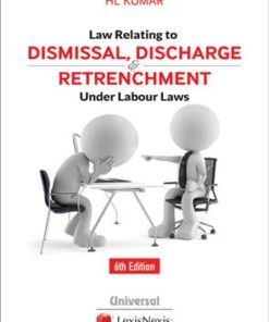 Lexis Nexis Law Relating to Dismissal, Discharge and Retrenchment Under Labour Laws by H L Kumar 6th Edition March 2019