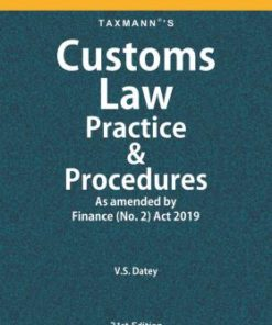 Taxmann's Customs Law Practice & Procedures by V.S. Datey - 21st Edition August 2019