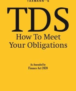Taxmann's TDS How to Meet your Obligations As Amended by Finance Act 2020 - 26th Edition May 2020