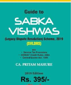 Bharat's Guide to Sabka Vishwas (Legacy Dispute Resolution) Scheme 2019 by CA. Pritam Mahure - 1st Edition 2019