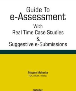 Taxmann's Guide To e - Assessment with Real Time Case Studies & Suggestive e-Submissions by Mayank Mohanka - 1st Edition October 2019