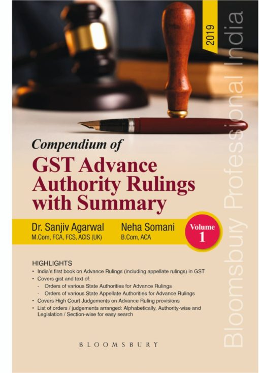 Bloomsbury's Compendium of GST Advance Authority Rulings with Summary by Dr Sanjiv Agarwal, 1e, November 2019