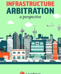 Lexis Nexis's Infrastructure Arbitration by Manoj K Singh 1st Edition 2020