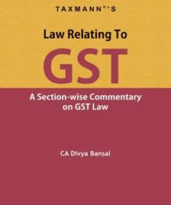 Taxmann's Law Relating To GST (A Section-wise Commentary on GST Law) by Divya Bansal 1st Edition 2020