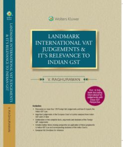 Wolters Kluwer's Landmark International VAT Judgements & it's relevance to Indian GST by V.Raghuraman, 1st Edition November 2019