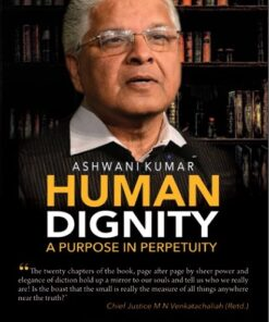 Lexis Nexis's Human Dignity: A Purpose in Perpetuity by Dr Ashwani Kumar - 1st Edition January 2020