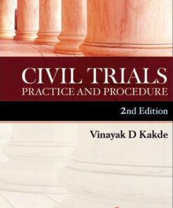 Lexis Nexis's Civil Trials Practice and Procedure by Vinayak D Kakde - 2nd Edition January 2020