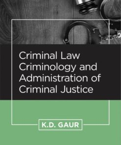 CLP's Criminal Law, Criminology and Administration of Criminal Justice by K.D. Gaur, 4th Edition 2019