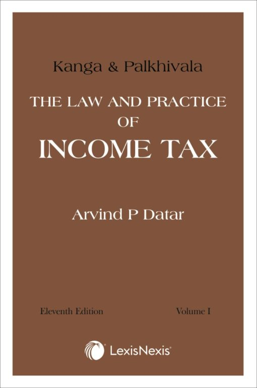 Lexis Nexis Kanga and Palkhivala's - The Law and Practice of Income Tax by Arvind P Datar - 11th Edition May 2020 (Print)