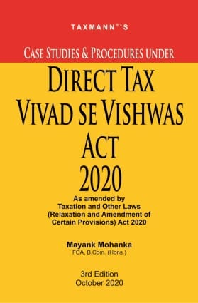 Taxmann's Case Studies & Procedures under Direct Tax Vivad se Vishwas Act 2020 by Mayank Mohanka - 3rd Edition October 2020