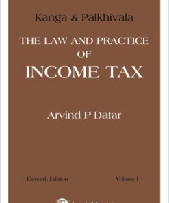 Lexis Nexis Kanga and Palkhivala's - The Law and Practice of Income Tax by Arvind P Datar - 11th Edition May 2020 (eBook)
