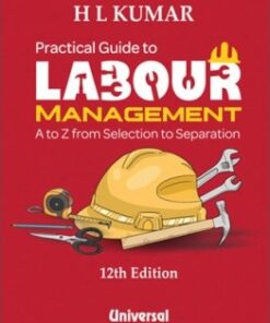 Lexis Nexis's Practical Guide to Labour Management (A to Z from Selection to Separation) by H.L.Kumar - 12th edition July 2020