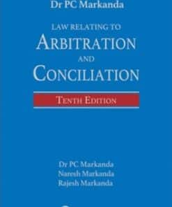 Lexis Nexis's Law Relating to Arbitration and Conciliation by P C Markanda - 10th edition July 2020