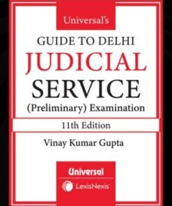 Universal's Guide to Delhi Judicial Service (Preliminary Examination) by Vinay Kumar Gupta 11th Edition July 2020