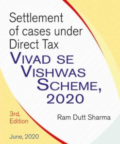 Commercial's Settlement of cases under Direct Tax Vivad se Vishwas Act, 2020 by Ram Dutt Sharma - 1st Edition June, 2020