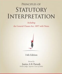 Lexis Nexis's Principles of Statutory Interpretation (also including General Clauses Act, 1897 with notes) by Justice G P Singh - 14th Edition 2016