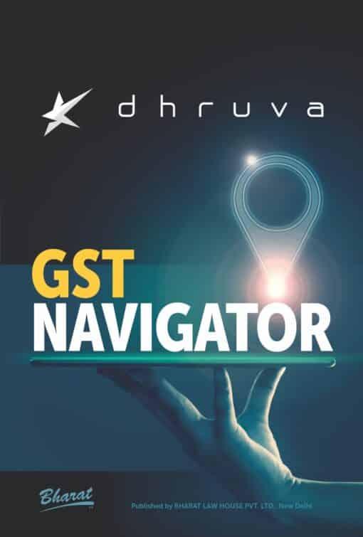 Bharat's GST NAVIGATOR by Dhruva Advisors - 1st Edition September 2020