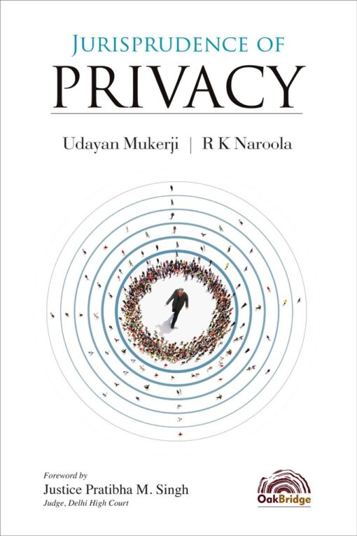 Oakbridge's Jurisprudence of Privacy by R K Naroola & Udayan Mukerji - 1st Edition 2020