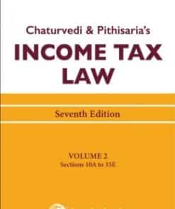 Lexis Nexis's Income Tax Law; Volume 2 (Sections 10A to 35E) by Chaturvedi and Pithisaria - 7th Edition August 2020