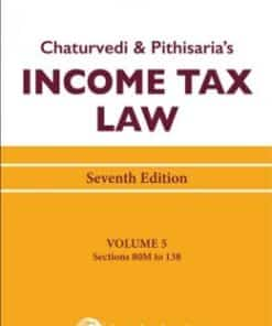Lexis Nexis's Income Tax Law; Volume 5 (Sections 80M to 138) by Chaturvedi and Pithisaria - 7th Edition August 2020