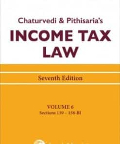 Lexis Nexis's Income Tax Law; Volume 6 (Sections 139 to 158-BI) by Chaturvedi and Pithisaria - 7th Edition August 2020
