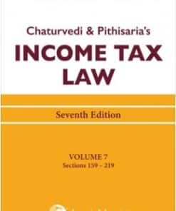 Lexis Nexis's Income Tax Law; Volume 7 (Sections 159 to 219) by Chaturvedi and Pithisaria - 7th Edition August 2020