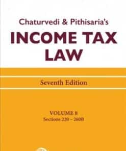 Lexis Nexis's Income Tax Law; Volume 8 (Sections 220 to 260B) by Chaturvedi and Pithisaria - 7th Edition August 2020