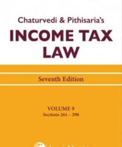 Lexis Nexis's Income Tax Law; Volume 9 (Sections 261 to 290) by Chaturvedi and Pithisaria - 7th Edition August 2020