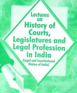 ALH's Lectures on History of Courts, Legislatures and Legal Profession in India by Dr. Rega Surya Rao