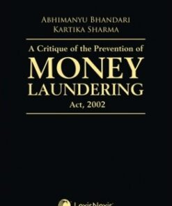Lexis Nexis's A Critique of the Prevention of Money Laundering Act, 2002 by Abhimanyu Bhandari and Kartika Sharma - 1st Edition 2020