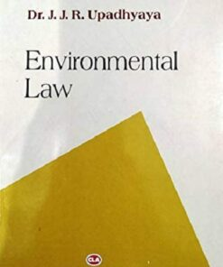 CLA's Environmental Law by Dr. J. J. R. Upadhyaya - 5th Edition 2018