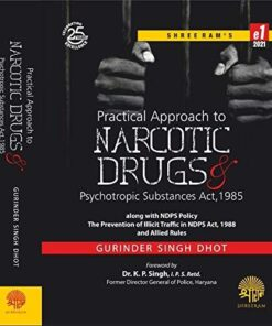 Practical Approach to Narcotic Drugs & Psychotropics Substances Act, 1985 by Gurinder Singh Dhot - 1st Edition 2021