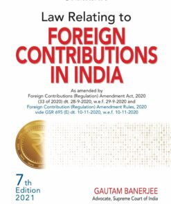 Commercial's Law relating to Foreign Contributions In India by Gautam Banerjee - 7th Edition 2021