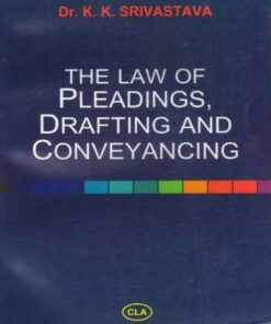 CLA's The Law of Pleadings, Drafting and Conveyancing by Dr. K.K. Srivastava - 8th Edition 2018