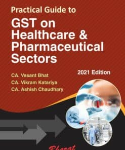 Bharat's Practical Guide to GST on Healthcare & Pharmaceutical Sectors by Madhukar Hiregange - 1st Edition January 2021